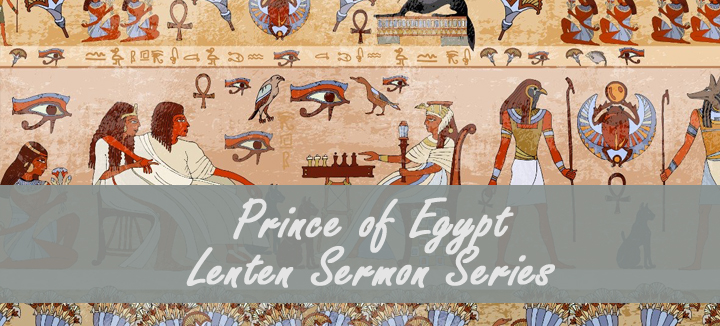 Prince of Egypt - Lenten Sermon Series
