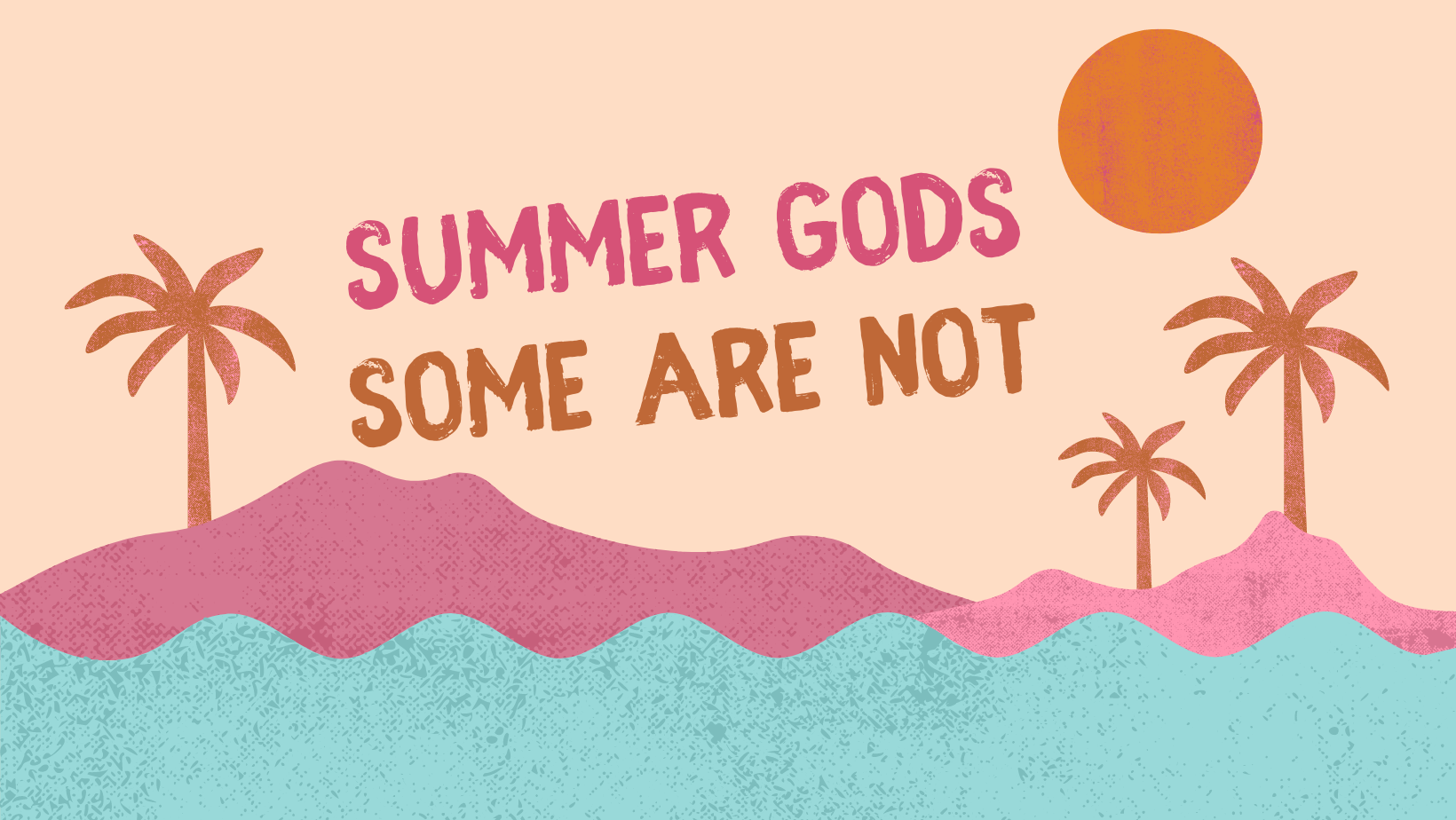 Summer Gods Some are Not
